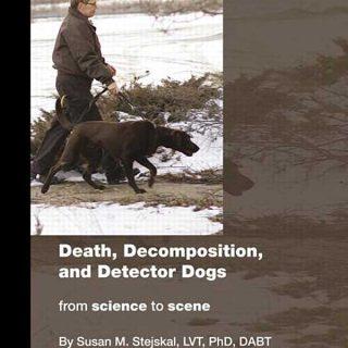 Death, Decomposition, and Detector Dogs: From Science to Scene. Libro profesional para unidades de detección canina policiales K-9.