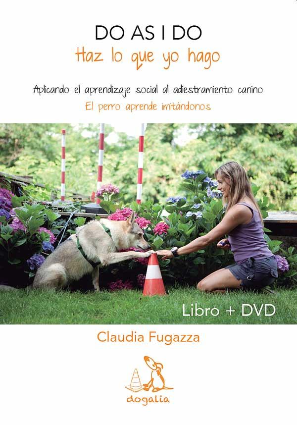 """Do as I do, """"Haz lo que yo hago"""". El libro de Claudia Fugazza, por fin en castellano."""