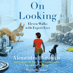 On Looking, nuevo libro de Alexandra Horowitz.