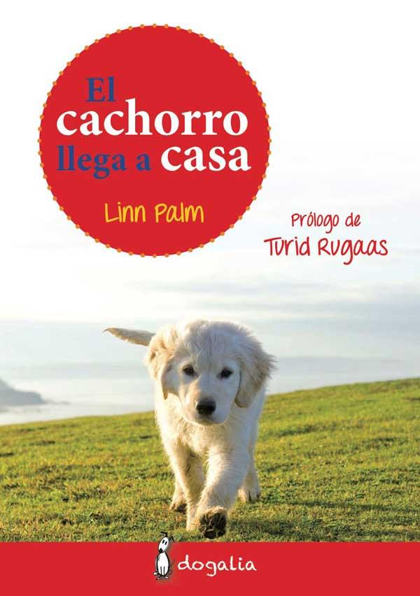 """Libro de Linn Palm """"El cachorro llega a casa"""". Por fin un libro con una visión moderna y actualizada sobre cachorros."""