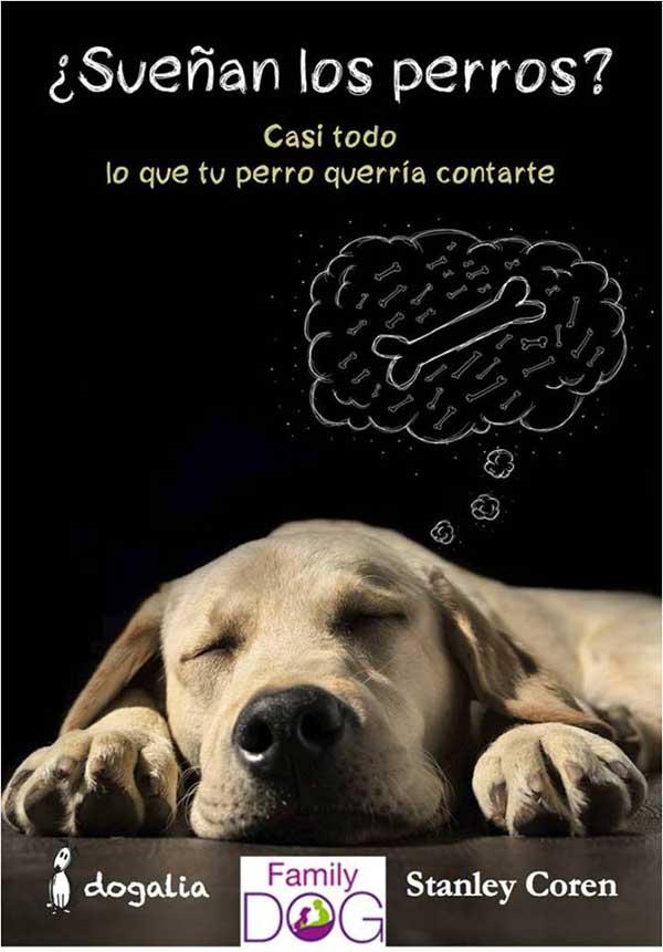 """""""¿Sueñan los perros? Casi todo lo que tu perro querría contarte"""", de Stanley Coren."""