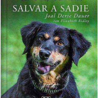 Salvar a Sadie, de cómo una perra que nadie quería inspiró al mundo. Nuevo libro.